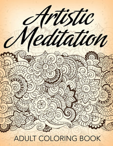 Artistic Meditation: Adult Coloring Book