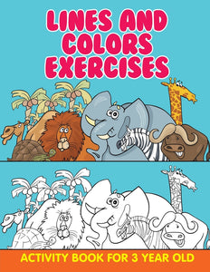Lines and Colors Exercises: Activity Book For 3 Year Old