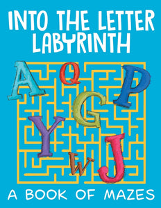Into the Letter Labyrinth (A Book of Mazes)