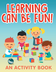 Learning Can Be Fun! (An Activity Book)