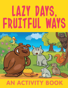 Lazy Days Fruitful Ways (An Activity Book)