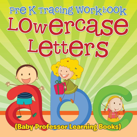 Pre K Tracing workbook: Lowercase Letters (Baby Professor Learning Books)