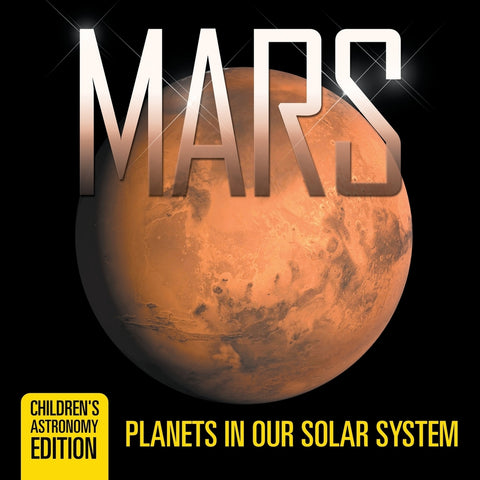 Mars: Planets in Our Solar System | Childrens Astronomy Edition