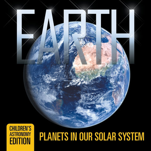 Earth: Planets in Our Solar System | Childrens Astronomy Edition