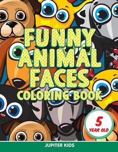 Funny Animal Faces: Coloring Book 5 Year Old