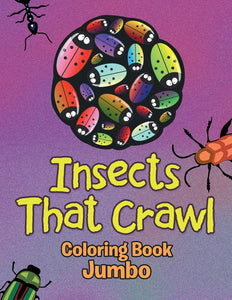 Insects That Crawl: Coloring Book Jumbo
