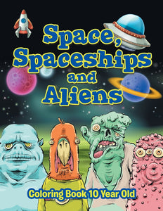 Space Spaceships and Aliens: Coloring Book 10 Year Old