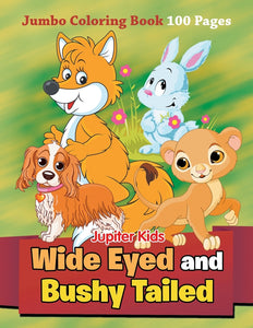 Wide Eyed and Bushy Tailed: Jumbo Coloring Book 100 Pages
