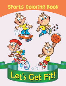Lets Get Fit!: Sports Coloring Book