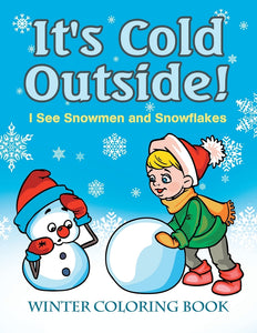 Its Cold Outside! I See Snowmen and Snowflakes: Winter Coloring Book