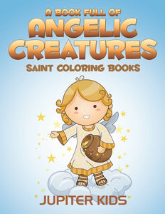 A Book Full Of Angelic Creatures: Saint Coloring Books