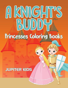 A Knights Buddy: Princesses Coloring Books