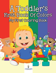 A Toddlers First Book Of Colors: My First Coloring Book