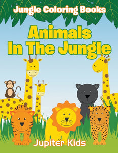 Animals In The Jungle: Jungle Coloring Books