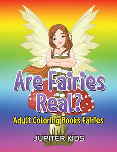 Are Fairies Real: Adult Coloring Books Fairies