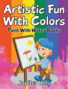 Artistic Fun With Colors: Paint With Water Books