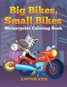 Big Bikes Small Bikes: Motorcycles Coloring Book
