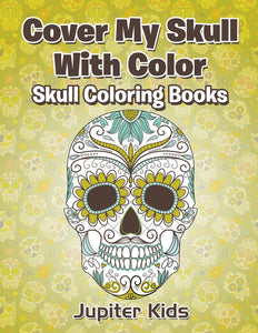Cover My Skull With Color: Skull Coloring Books