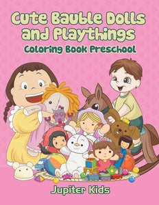 Cute Bauble Dolls and Playthings: Coloring Book Preschool
