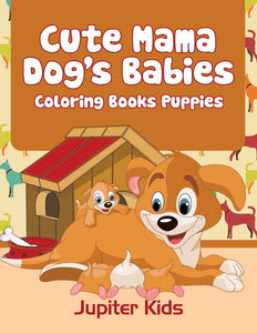 Cute Mama Dogs Babies: Coloring Books Puppies