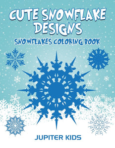 Cute Snowflake Designs: Snowflakes Coloring Book