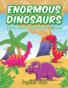 Enormous Dinosaurs: Dinosaurs Coloring Book