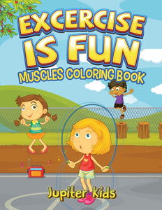 Excercise Is Fun: Muscles Coloring Book