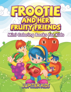 Frootie and Her Fruity Friends: Mini Coloring Books For Kids