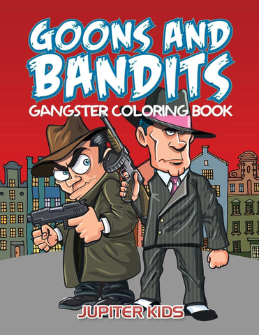 Goons And Bandits: Gangster Coloring Book