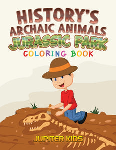 Historys Archaic Animals : Jurassic Park Coloring Book
