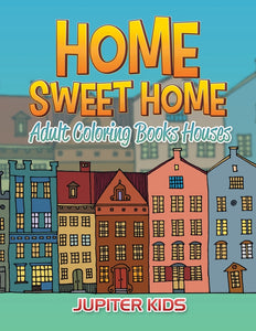Home Sweet Home: Adult Coloring Books Houses
