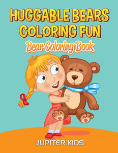 Huggable Bears Coloring Fun: Bear Coloring Book