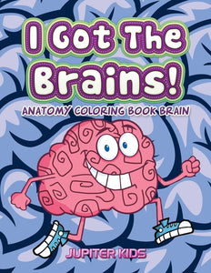 I Got The Brains!: Anatomy Coloring Book Brain