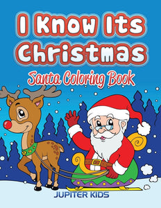 I Know Its Christmas: Santa Coloring Book