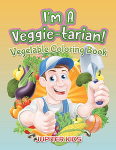Im A Veggie-tarian!: Vegetable Coloring Book
