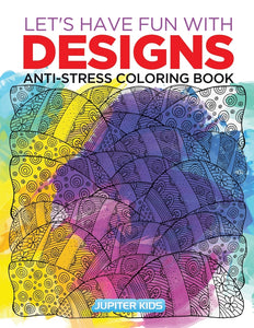 Lets Have Fun with Designs: Anti-Stress Coloring Book