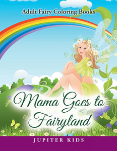 Mama Goes to Fairyland: Adult Fairy Coloring Books