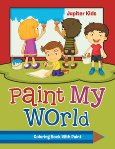 Paint My World: Coloring Book With Paint