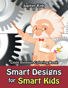 Smart Designs for Smart Kids: Little Einstein Coloring Book