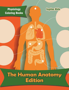 The Human Anatomy Edition: Physiology Coloring Books