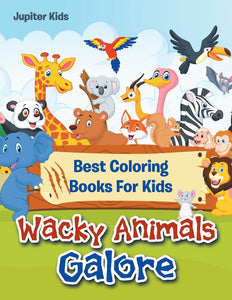 Wacky Animals Galore: Best Coloring Books For Kids