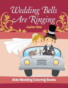 Wedding Bells Are Ringing: Kids Wedding Coloring Books