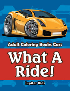 What A Ride!: Adult Coloring Books Cars
