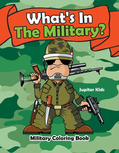 Whats In The Military: Military Coloring Book