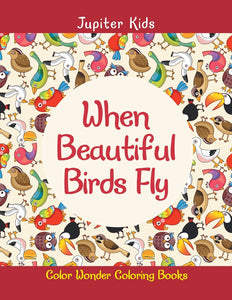 When Beautiful Birds Fly: Color Wonder Coloring Books