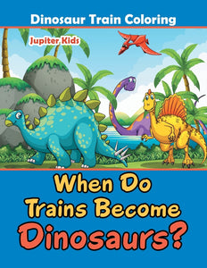 When Do Trains Become Dinosaurs: Dinosaur Train Coloring