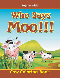 Who Says Moo!!!: Cow Coloring Book