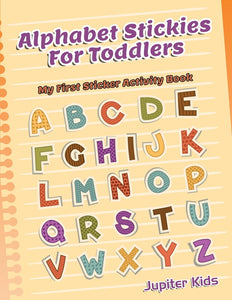 Alphabet Stickies For Toddlers: My First Sticker Activity Book