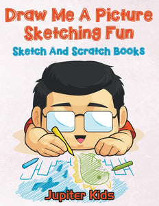 Draw Me A Picture Sketching Fun: Sketch And Scratch Books