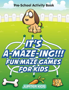 Its A-MAZE-ING!!! Fun Maze Games For Kids: Pre-School Activity Book